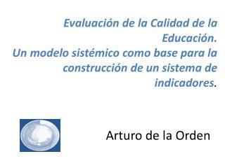 Evaluaci n de la Calidad de la Educaci n.  Un modelo sist mico como base para la construcci n de un sistema de indicador