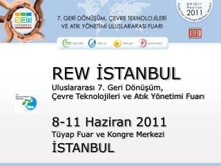 REW ISTANBUL Uluslararasi 7. Geri D n s m,  evre Teknolojileri ve Atik Y netimi Fuari
