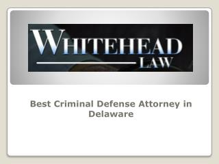 Best Criminal Defense Attorney in Delaware