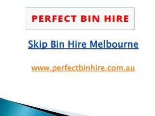 Skip Bin Hire Melbourne - perfectbinhire.com.au