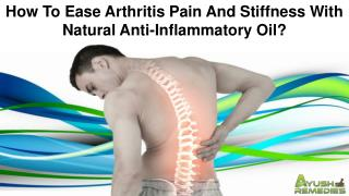 How To Ease Arthritis Pain And Stiffness With Natural Anti-Inflammatory Oil?