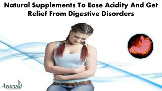 Natural Supplements To Ease Acidity And Get Relief From Digestive Disorders