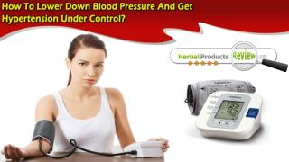 How To Lower Down Blood Pressure And Get Hypertension Under Control?