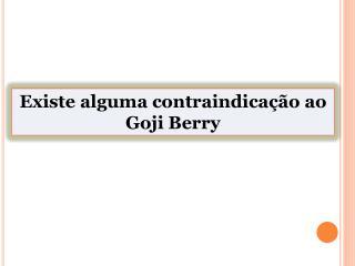 Existe alguma contraindicação ao Goji Berry