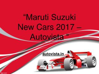 Maruti suzuki new cars 2017   autovista