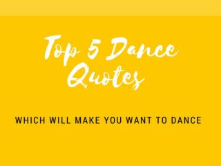 Top 5 Dance Quotes which Will Make You Want to Dance