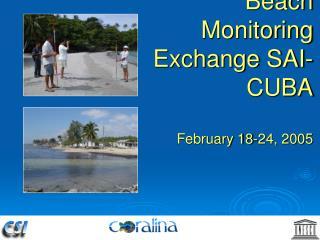 Beach Monitoring Exchange SAI-CUBA  February 18-24, 2005