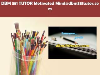 DBM 381 TUTOR Motivated Minds/dbm381tutor.com