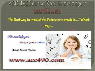 ACC 490Course Real Knowledge / acc490.com