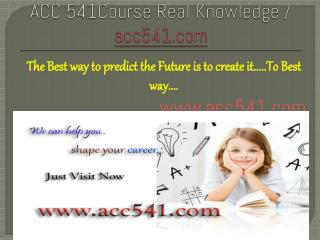 ACC 541Course Real Knowledge / acc541.com