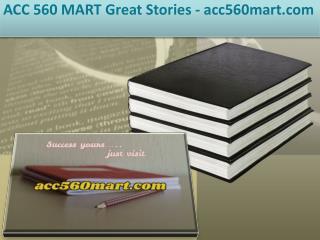ACC 560 MART Great Stories /acc560mart.com