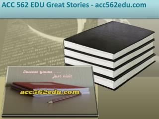 ACC 562 EDU Great Stories /acc562edu.com
