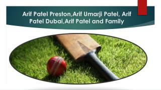 Top Greatest cricketer in The United Kingdom's - Arif Patel Preston,Arif Umarji Patel, Arif Patel Dubai,Arif Patel and F