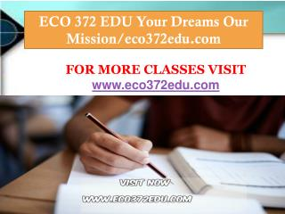 ECO 372 EDU Your Dreams Our Mission/eco372edu.com