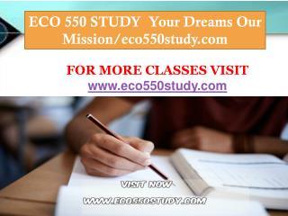 ECO 550 STUDY  Your Dreams Our Mission/eco550study.com
