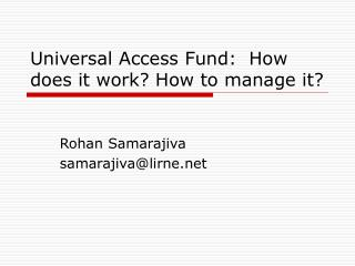 Universal Access Fund:  How does it work How to manage it