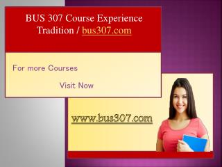 BUS 307 Course Experience Tradition / bus307.com