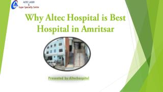 Why altec hospital is best Private hospital in amritsar