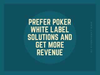 Prefer Poker White label Solutions and Get More Revenue