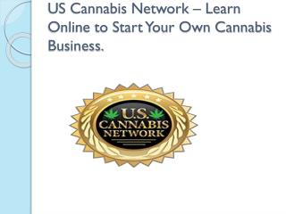 US Cannabis Network – Learn Online to Start Your Own Cannabis Business.
