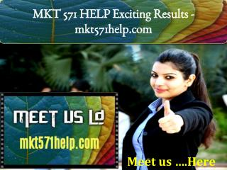 MKT 571 HELP Exciting Results -mkt571help.com