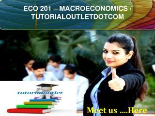 ECO 201 – MACROECONOMICS / TUTORIALOUTLETDOTCOM