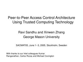 Peer-to-Peer Access Control Architecture Using Trusted Computing Technology  Ravi Sandhu and Xinwen Zhang  George Mason