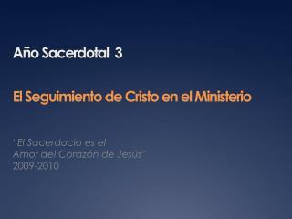 A o Sacerdotal  3 El Seguimiento de Cristo en el Ministerio