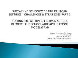SUSTAINING SCHOOLWIDE PBIS IN URGAN SETTINGS:  CHALLENGES  STRATEGIES PART 2  NESTING PBIS WITHIN RTI-DRIVEN SCHOOL REFO