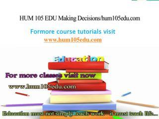 HUM 105 EDU Making Decisions/hum105edu.com