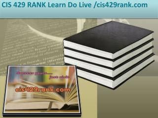 CIS 429 RANK Learn Do Live /cis429rank.com