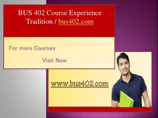 BUS 402 Course Experience Tradition / bus402.com
