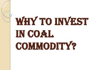 Reasons For Investing in Coal Commodity?