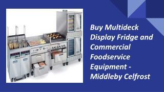 Buy Multideck Display Fridge For Food Storage – Middleby Celfrost