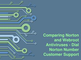 Comparing Norton and Webroot Antiviruses - Dial Norton Number Customer Support