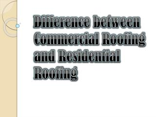 Difference Between Residential Roofing and Commercial Roofing