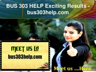 BUS 303 HELP Exciting Results / bus303help.com
