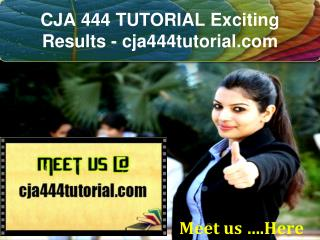 CJA 444 TUTORIAL Exciting Results / cja444tutorial.com