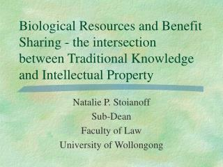 Biological Resources and Benefit Sharing - the intersection between Traditional Knowledge and Intellectual Property