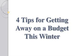 4 Tips for Getting Away on a Budget This Winter