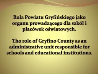 Rola Powiatu Gryfinskiego jako organu prowadzacego dla szk l i plac wek oswiatowych.   Tho role of Gryfino County as an