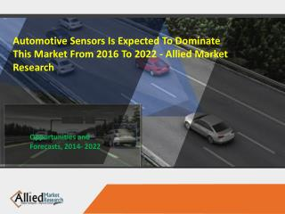 Allied Market Research - Automotive Sensors Market Key Trends and Outlook to 2022