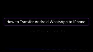 How to Transfer WhatsApp Chats from Android to iPhone