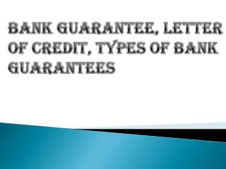 Different Types of Bank Guarantees And Letter of Credit