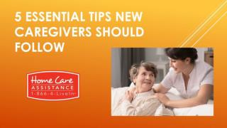 5 Essential Tips New Caregivers Should Follow