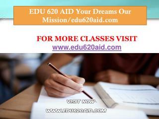 EDU 620 AID Your Dreams Our Mission/edu620aid.com