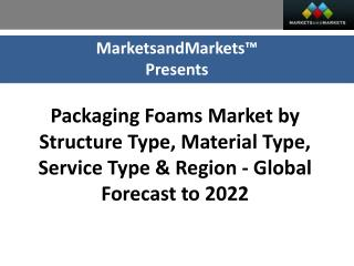Packaging Foams Market worth 17.21 Billion USD by 2022