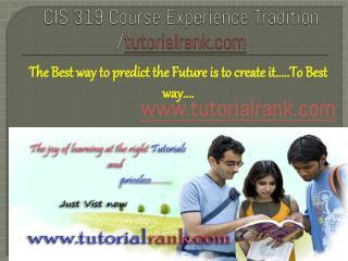 CIS 319 Course Experience Tradition /tutorialrank.com