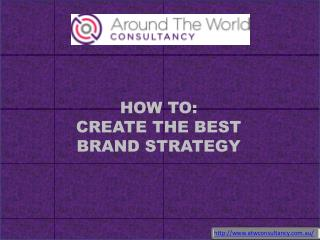 HOW TO CREATE THE BEST BRAND STRATEGY