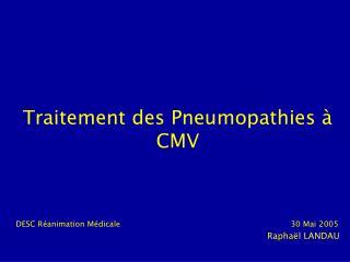 Traitement des Pneumopathies   CMV